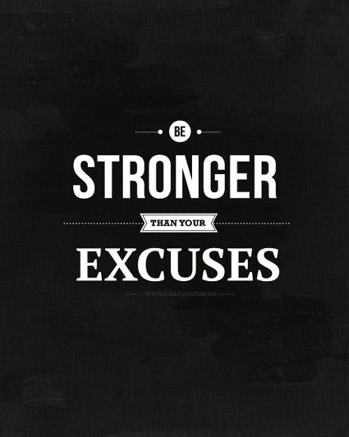 A quote 'Be Stronger Than Your Excuses'