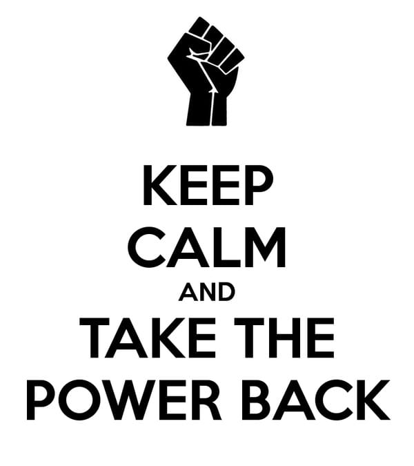 Keep Calm and Take The Power Back