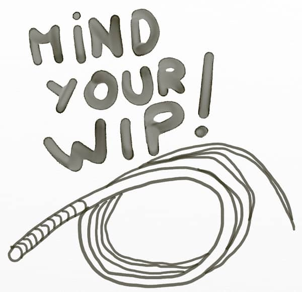 "A drawing of a wipe, with the text ""Mind your WIP"""