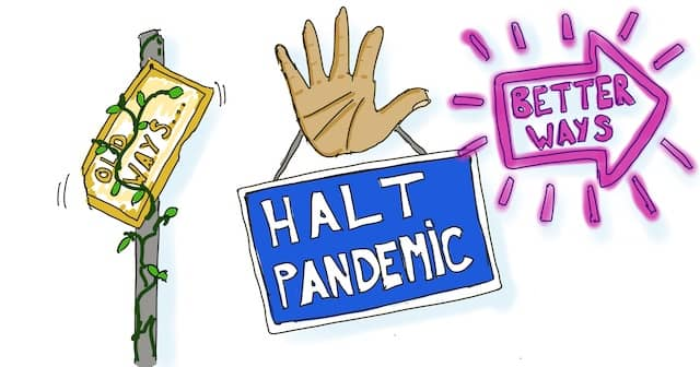 Drawing of a hand holding a sign 'Halt Pandemic' with 2 alternatives: better ways at the right, and old ways at the left. Crisis such as the pandemic are also an opportunity to innovate and discover better ways of working, or for us, doing technical agile coaching